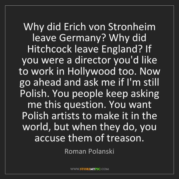 Roman Polanski: Why did Erich von Stronheim leave Germany? Why did Hitchcock...