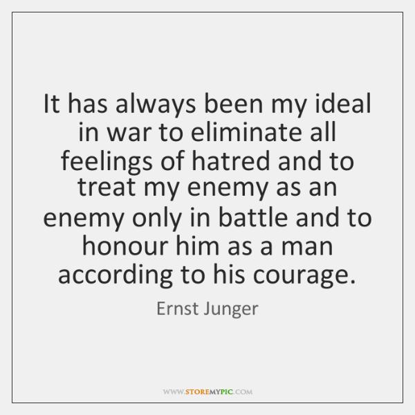 It has always been my ideal in war to eliminate all feelings ...