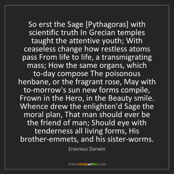 Erasmus Darwin: So erst the Sage [Pythagoras] with scientific truth In...
