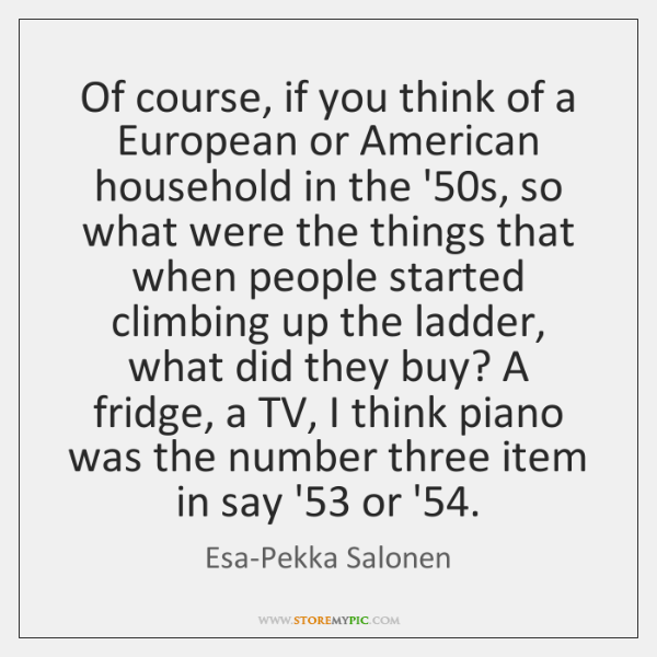 Of course, if you think of a European or American household in ...