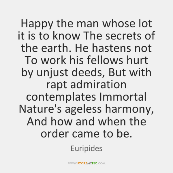 Happy the man whose lot it is to know The secrets of ...