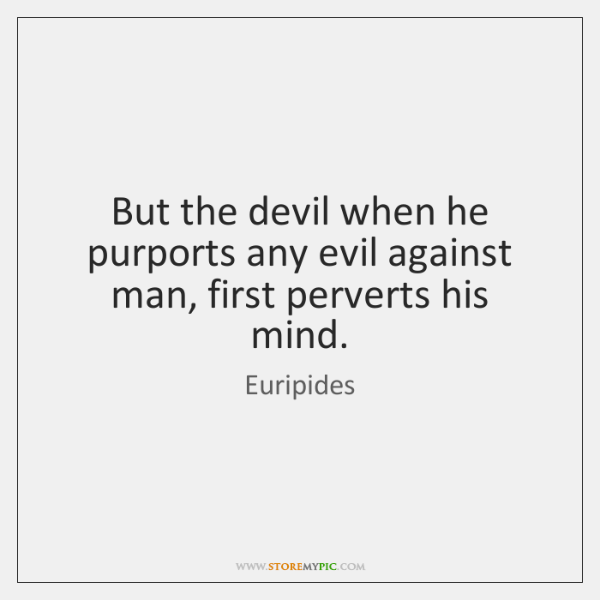 But the devil when he purports any evil against man, first perverts ...