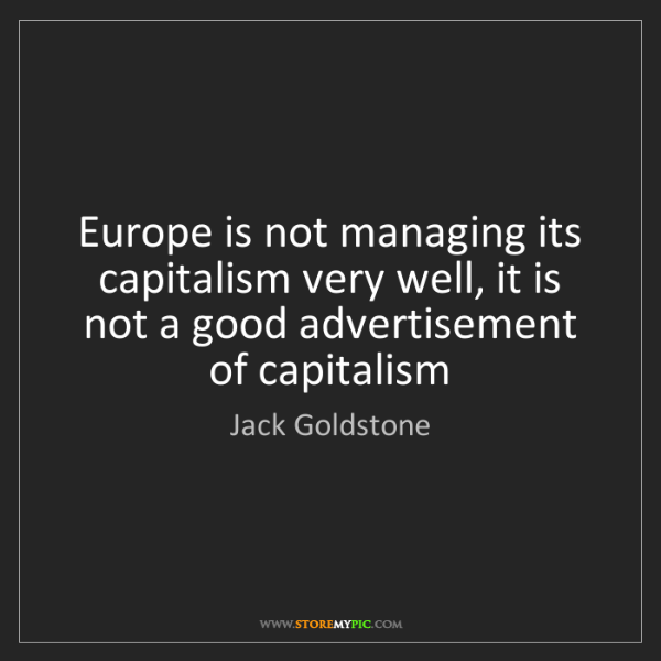 Jack Goldstone: Europe is not managing its capitalism very well, it is...