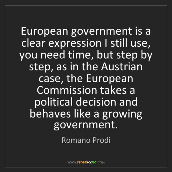 Romano Prodi: European government is a clear expression I still use,...