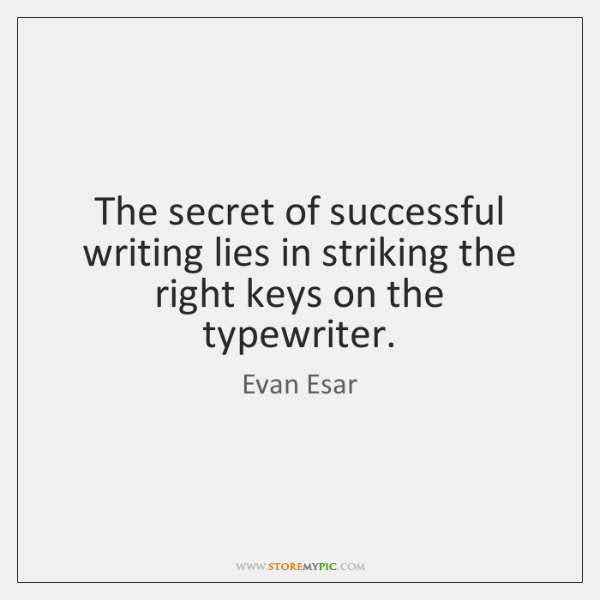 The secret of successful writing lies in striking the right keys on ...