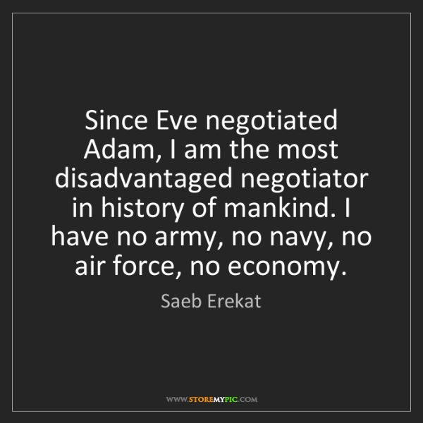 Saeb Erekat: Since Eve negotiated Adam, I am the most disadvantaged...