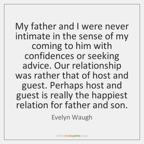 My father and I were never intimate in the sense of my ...