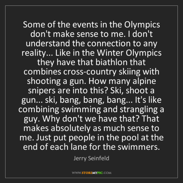 Jerry Seinfeld: Some of the events in the Olympics don't make sense to...