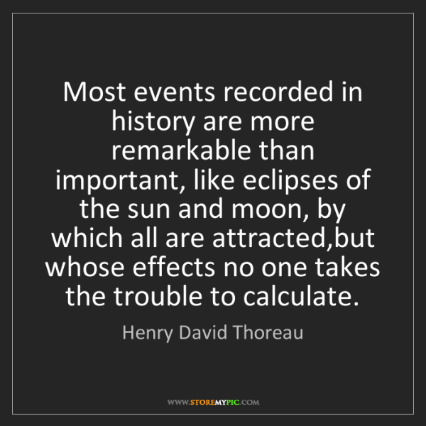 Henry David Thoreau: Most events recorded in history are more remarkable than...