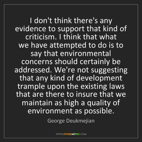 George Deukmejian: I don't think there's any evidence to support that kind...