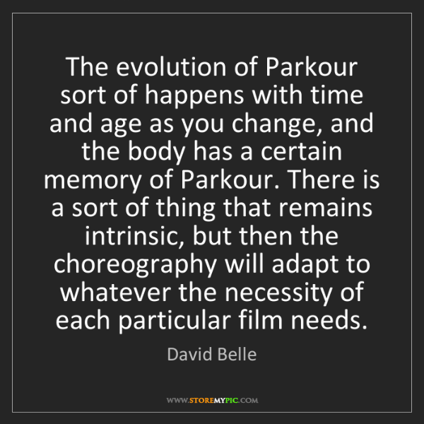 David Belle: The evolution of Parkour sort of happens with time and...