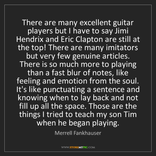 Merrell Fankhauser: There are many excellent guitar players but I have to...