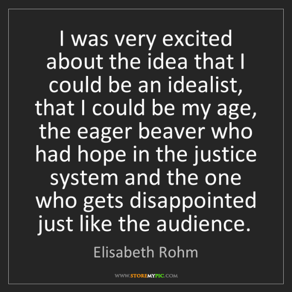 Elisabeth Rohm: I was very excited about the idea that I could be an...