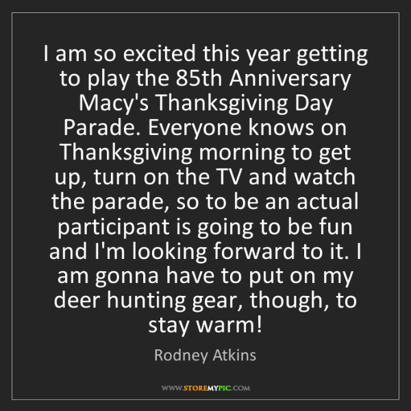 Rodney Atkins: I am so excited this year getting to play the 85th Anniversary...