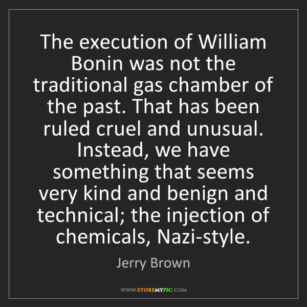 Jerry Brown: The execution of William Bonin was not the traditional...