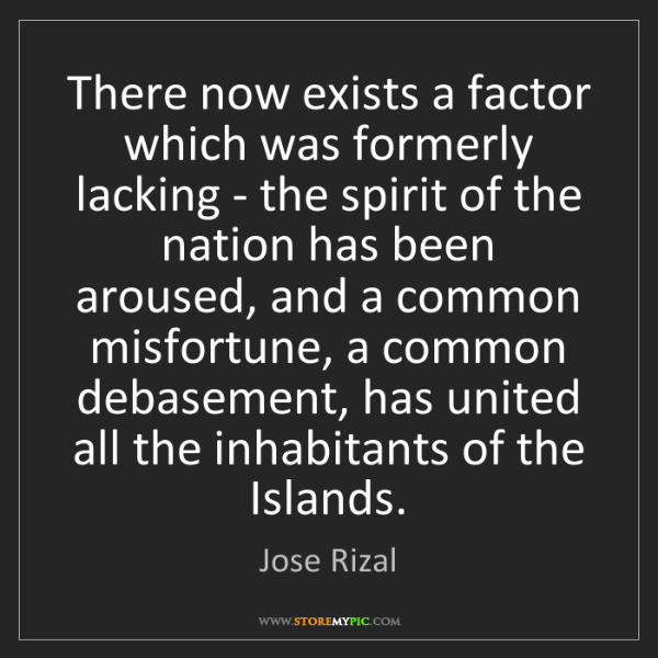 Jose Rizal: There now exists a factor which was formerly lacking...