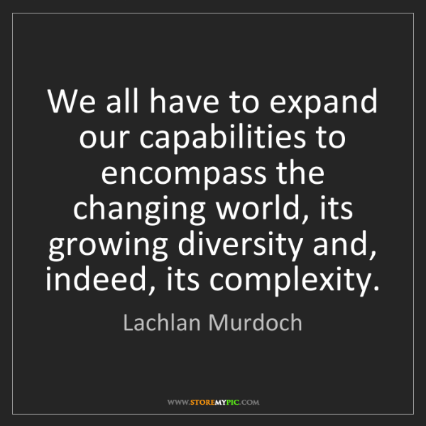 Lachlan Murdoch: We all have to expand our capabilities to encompass the...