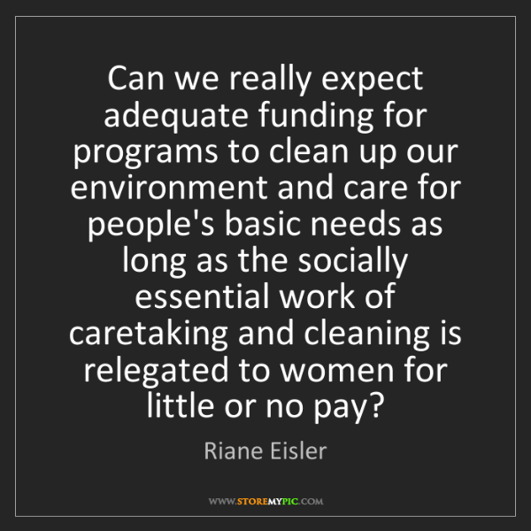 Riane Eisler: Can we really expect adequate funding for programs to...