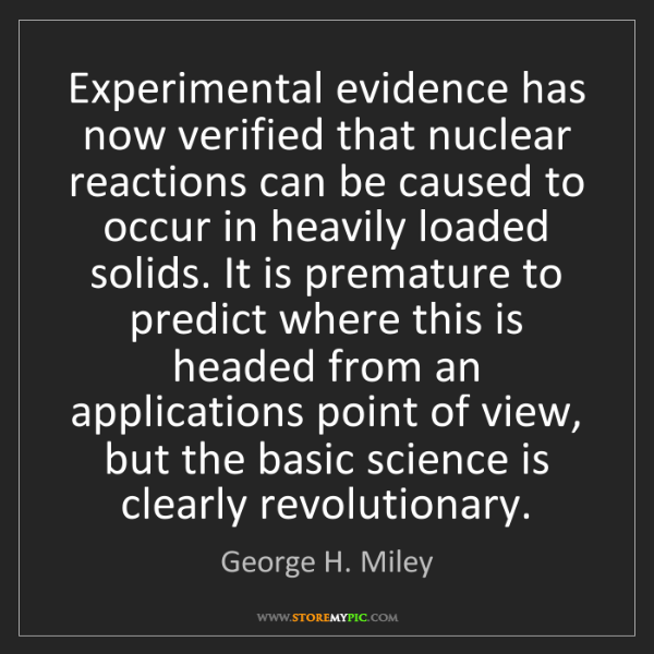 George H. Miley: Experimental evidence has now verified that nuclear reactions...
