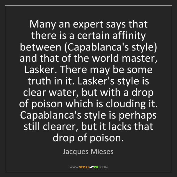 Jacques Mieses: Many an expert says that there is a certain affinity...