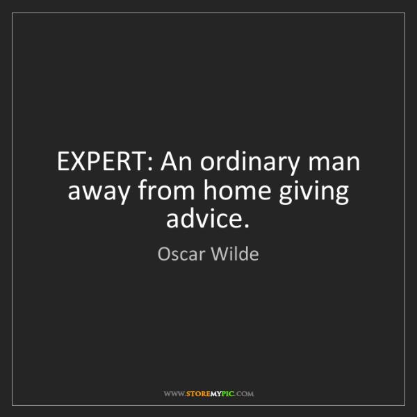 Oscar Wilde: EXPERT: An ordinary man away from home giving advice.