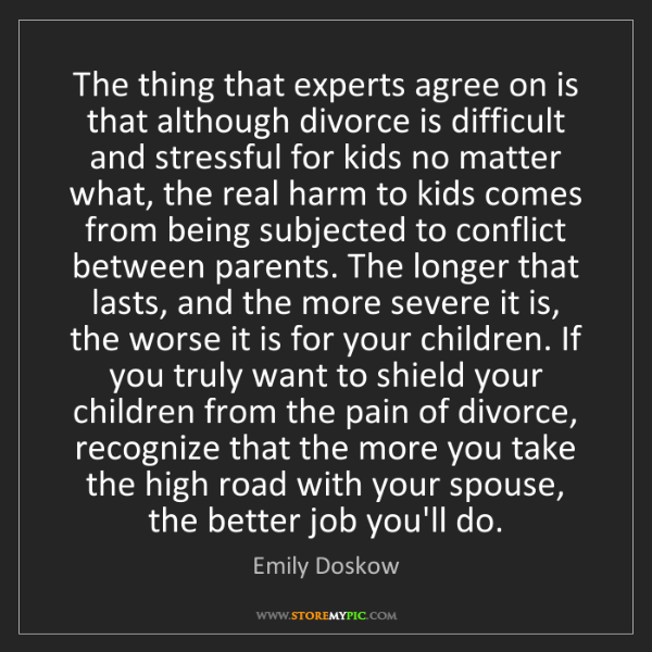Emily Doskow: The thing that experts agree on is that although divorce...