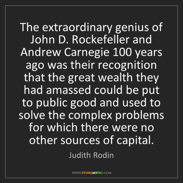 Judith Rodin: The extraordinary genius of John D. Rockefeller and Andrew...