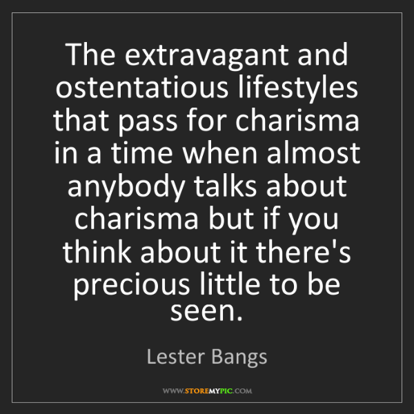 Lester Bangs: The extravagant and ostentatious lifestyles that pass...