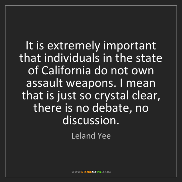 Leland Yee: It is extremely important that individuals in the state...