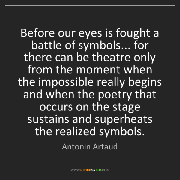 Antonin Artaud: Before our eyes is fought a battle of symbols... for...