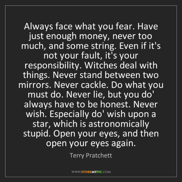 Terry Pratchett Always Face What You Fear Have Just Enough Money