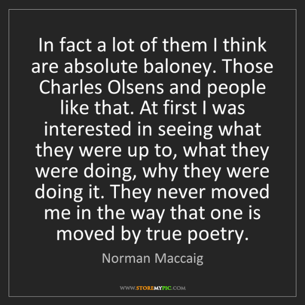 Norman Maccaig: In fact a lot of them I think are absolute baloney. Those...