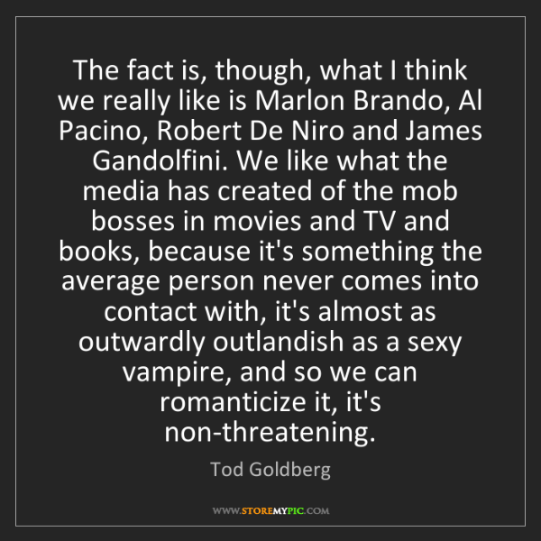 Tod Goldberg: The fact is, though, what I think we really like is Marlon...