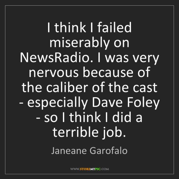Janeane Garofalo: I think I failed miserably on NewsRadio. I was very nervous...