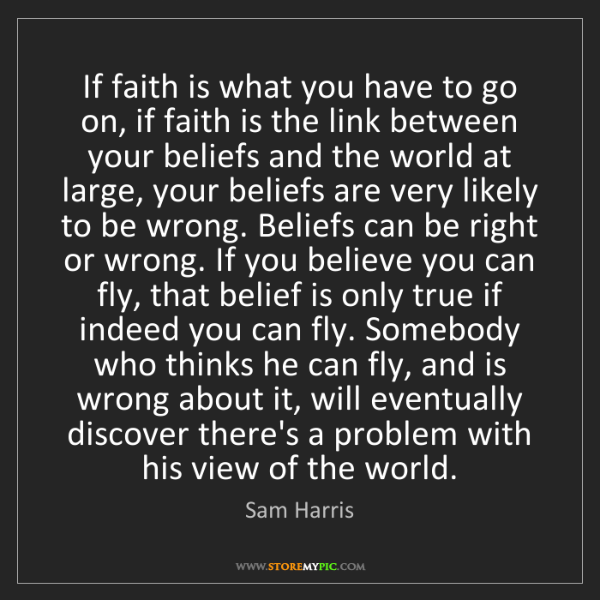 Sam Harris: If faith is what you have to go on, if faith is the link...