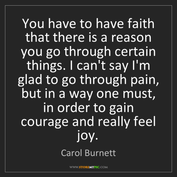 Carol Burnett: You have to have faith that there is a reason you go...