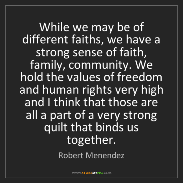Robert Menendez: While we may be of different faiths, we have a strong...