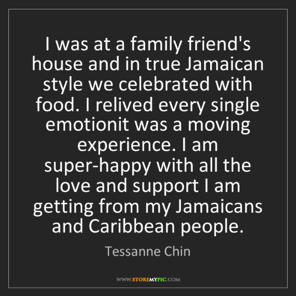 Tessanne Chin: I was at a family friend's house and in true Jamaican...