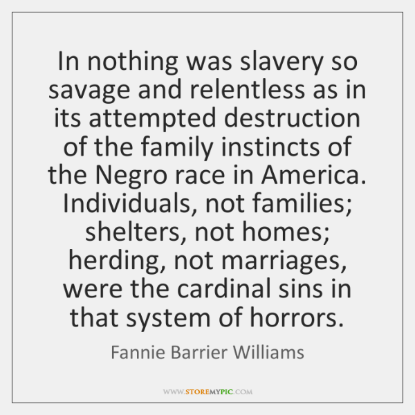 In nothing was slavery so savage and relentless as in its attempted ...