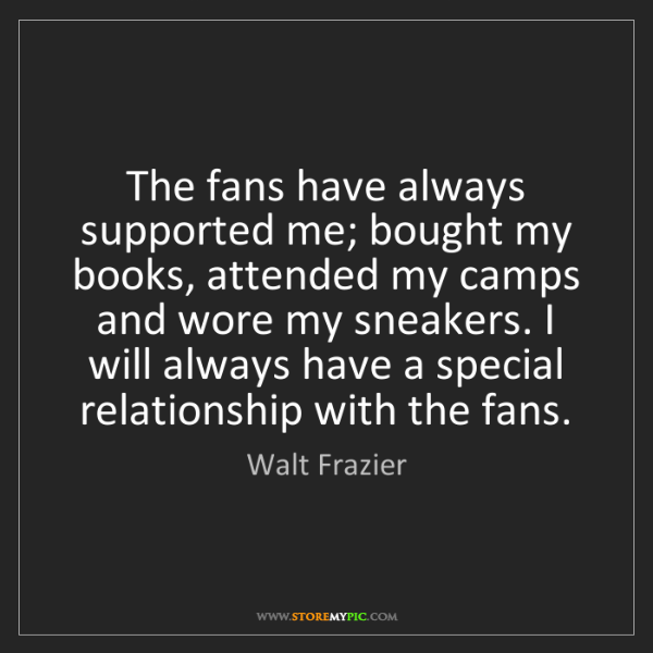 Walt Frazier: The fans have always supported me; bought my books, attended...
