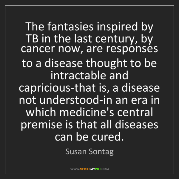Susan Sontag: The fantasies inspired by TB in the last century, by...