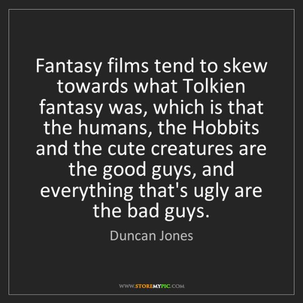 Duncan Jones: Fantasy films tend to skew towards what Tolkien fantasy...