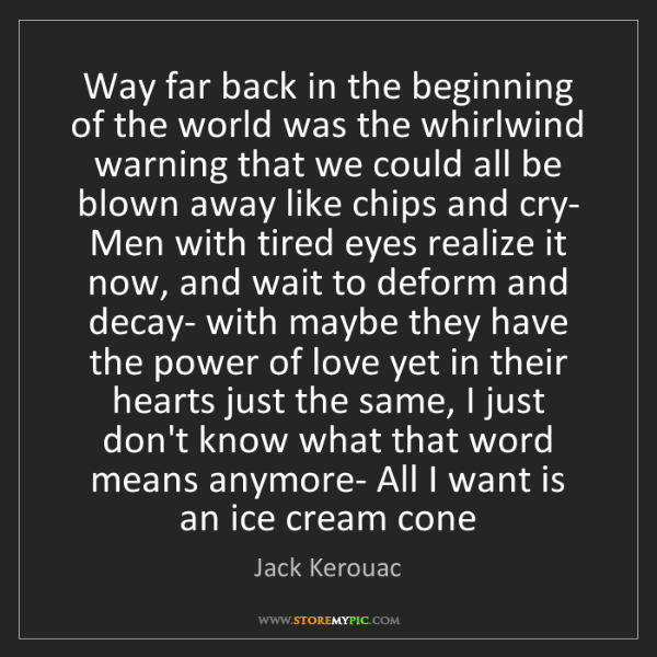 Jack Kerouac: Way far back in the beginning of the world was the whirlwind...