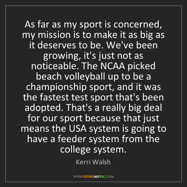 Kerri Walsh: As far as my sport is concerned, my mission is to make...