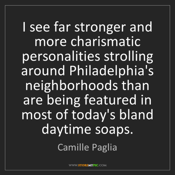 Camille Paglia: I see far stronger and more charismatic personalities...