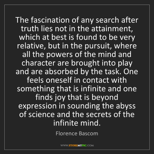 Florence Bascom: The fascination of any search after truth lies not in...