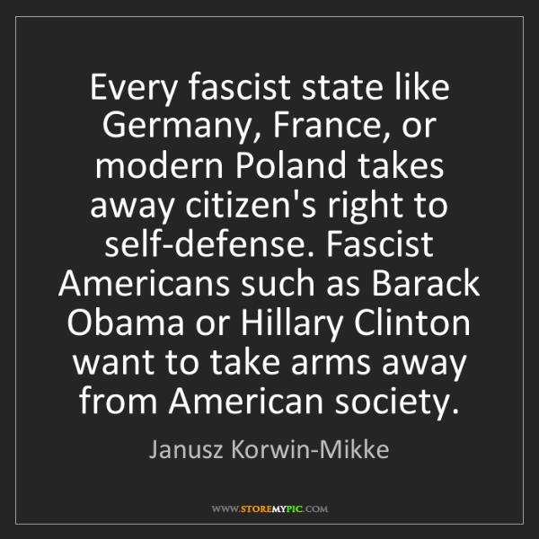 Janusz Korwin-Mikke: Every fascist state like Germany, France, or modern Poland...