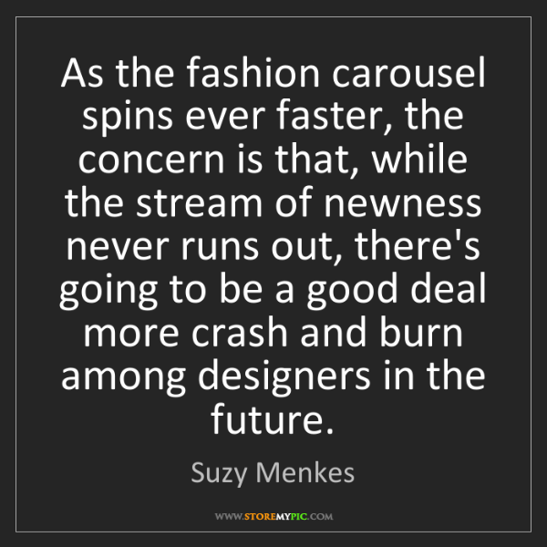 Suzy Menkes: As the fashion carousel spins ever faster, the concern...