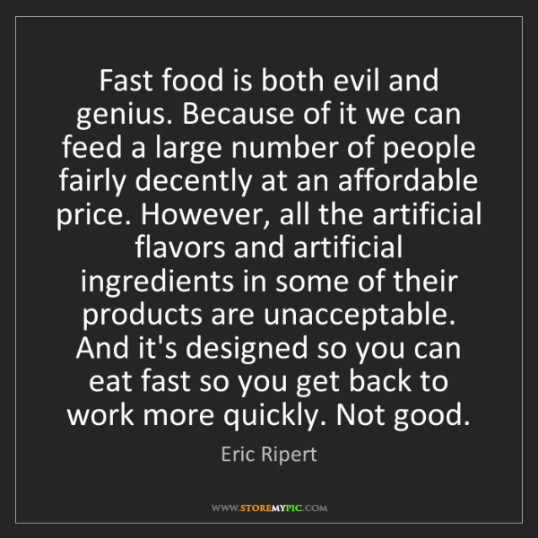 Eric Ripert: Fast food is both evil and genius. Because of it we can...