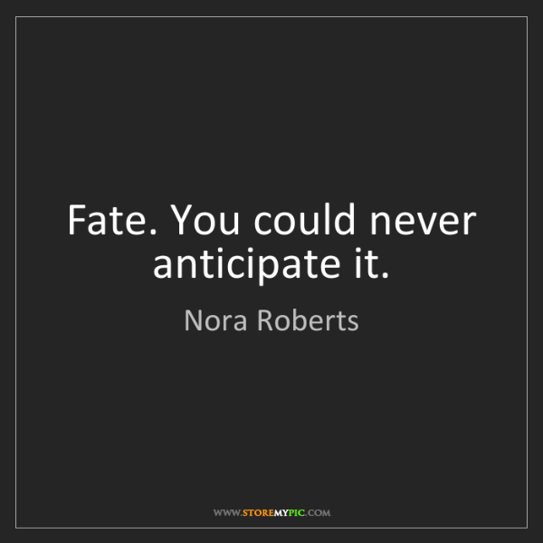 Nora Roberts: Fate. You could never anticipate it.